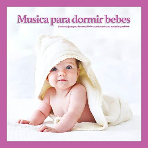Musica para dormir bebes: Música relajante para el sueño del bebé y canciones de cuna tranquilas para bebés (Canciones De Cuna Musica Para Dormir Bebes)