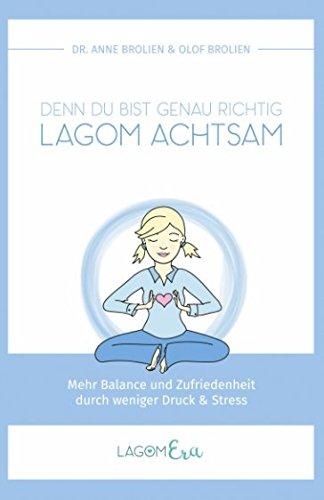 Lagom achtsam: Mehr Balance und Zufriedenheit durch weniger Druck & Stress: Denn Du bist genau richtig (Lagom-Era, Band 1)