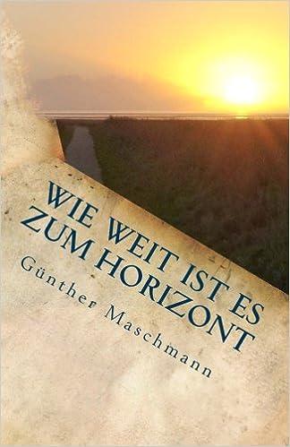 Book Wie weit ist es zum Horizont: Große Reisen - Kleine Reisen - Gedankenreisen