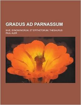 Gradus Ad Parnassum: Sive, Synonymorum, Et Epithetorum, Thesaurus