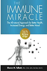 The Immune Miracle: The All-Natural Approach for Better Health, Increased Energy and Improved Mood