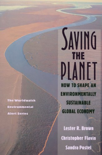 Saving the Planet: How to Shape an Environmentally Sustainable Global Economy (Worldwatch Environmental Alert)