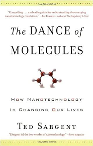 The Dance of the Molecules: How Nanotechnology is Changing Our Lives by Ted Sargent (2006-10-30)