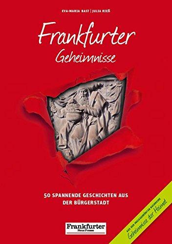 Frankfurter Geheimnisse: 50 Spannende Geschichten aus der Bürgerstadt (Geheimnisse der Heimat / 50 Spannende Geschichten)