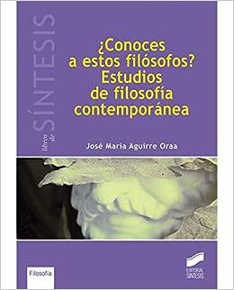 ¿Conoces a estos filósofos? Estudios de filosofía contemporánea Libros de Síntesis: Amazon.es: José María Aguirre Oraa: Libros