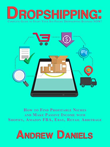 How Ships (Dropshipping: Complete Guide to Start Your Six-Figure Dropshipping Business NOW! How to Find Profitable Niches and Make Passive Income with Shopify, Amazon FBA, Ebay, Retail)