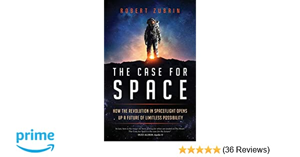 The Case For Space How The Revolution In Spaceflight Opens