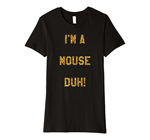 Glitter Gold Go Go Costumes (Womens Im a Mouse Duh Shirt Costume, Funny Easy Halloween Shirts Small Black)