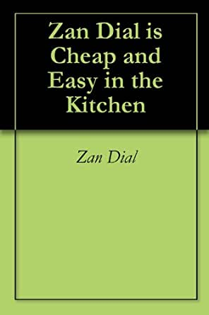 Amazon.com: Zan Dial is Cheap and Easy in the Kitchen eBook: Zan Dial