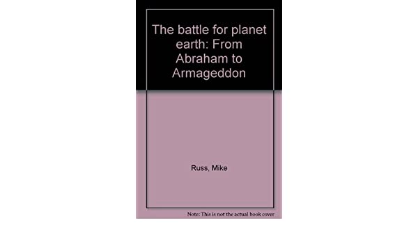 The battle for planet earth: From Abraham to Armageddon: Mike Russ:  9780884490760: Amazon.com: Books