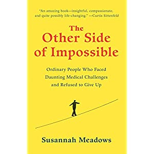 The Other Side of Impossible: Ordinary People Who Faced Daunting Medical Challenges and Refused to Give Up Paperback – 13 Feb. 2018