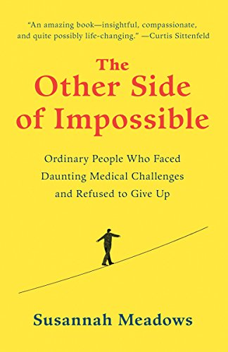 The Other Side Of Impossible  Ordinary People Who Faced Daunting Medical Challenges And Refused To Give Up
