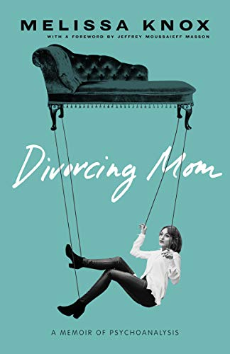 Divorcing Mom: A Memoir of Psychoanalysis