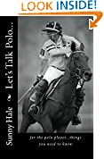 #6: Let's Talk Polo...: For the Polo Player...things you need to know. Written by the most famous and well respected female polo player in the world, Sunny Hale (Volume 1)