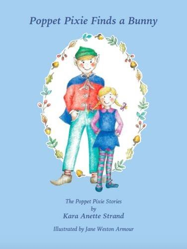 Poppet Pixie Finds a Bunny (The Poppet Pixie Stories) by Kara Anette Strand (2016-03-24)