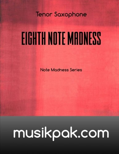 Saxophone Notes Tenor - Eighth Note Madness - Tenor Saxophone (Note Madness Series) (Volume 2)