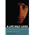 A Life Half Lived: A True Story of Love, Addiction, Tragedy, and Hope