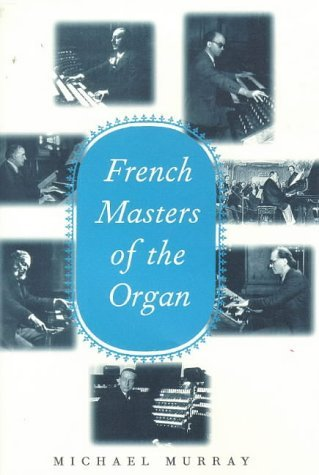 [French Masters of the Organ: Saint-Saens, Franck, Widor, Vierne, Dupre, Langlais, Messiaen] [Author: Murray, Michael] [August, 1998]