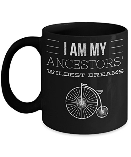 I Am My Ancestors Wildest Dreams Black Mug Great Family Gift For Uncles  Aunts  Brothers  Sisters  Mom And Dads