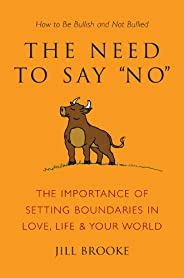 The Need to Say No: The Importance of Setting Boundaries in Love, Life, & Your World - How to Be Bullish a
