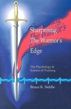 Bruce K. Siddle: Sharpening the Warriors Edge : The Psychology & Science of Training (Paperback); 2005 Edition