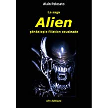 La saga Alien: généalogie filiation cousinade (Taxinomie du cinéma fantastique t. 11) (French Edition)