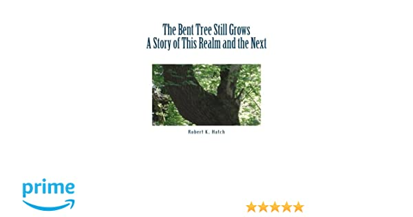 The Bent Tree Still Grows, A Story of this Realm and the Next.