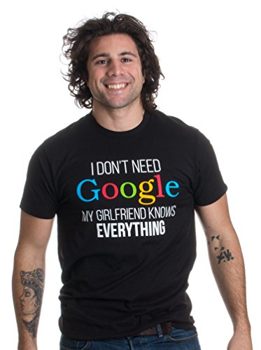 I Don't Need Google, my Girlfriend Knows Everything! | Funny Boyfriend T-shirt
