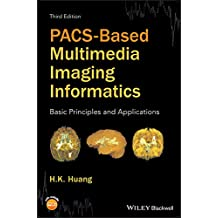 PACS-Based Multimedia Imaging Informatics: Basic Principles and Applications