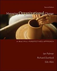 Managing Organizational Change:  A Multiple Perspectives Approach