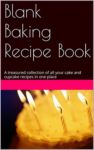 Blank Baking Recipe Book: A treasured collection of all your cake and cupcake recipes in one place (Blank Books Book 2) (English Edition)