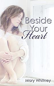 Beside Your Heart (The Heart Series) by Mary Whitney (2013-06-18)