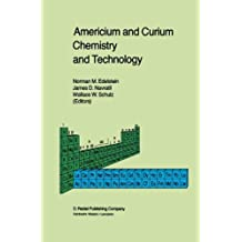 Americium and Curium Chemistry and Technology: Papers from a Symposium given at the 1984 International Chemical Congress of Pacific Basin Societies, Honolulu, HI, December 16–27, 1984