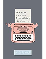 It's Fine I'm Fine Everything is Fine Daily Planner: Lined Undated Daily Task Planner with hourly schedule | to do check box |. water and food tracker for self care | goal tracker