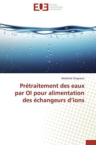 Prtraitement des eaux par oi pour alimentation des changeurs d ions (Omn.Univ.Europ.) (French Edition)