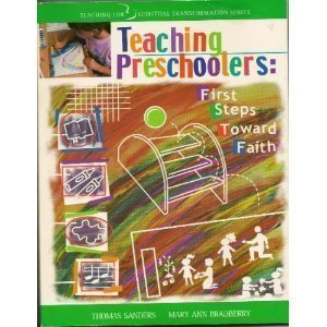 Teaching preschoolers: First steps toward faith (Teaching for spiritual transformation series)