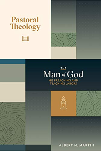 The Man of God: His Preaching and Teaching Labors: Volume 2 of Pastoral Theology