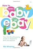 How to Have a Baby on EBay, Wiz Wharton, 1905641168