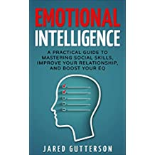 Emotional Intelligence:  A Practical Guide to Mastering Social Skills, Improve Your Relationship, and Boost Your EQ (NLP, Body Language, Anger Management, Communication)