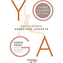 Yoga: encyclopédie André Van Lysebeth: Hatha yoga: toutes les âsanas pas à pas
