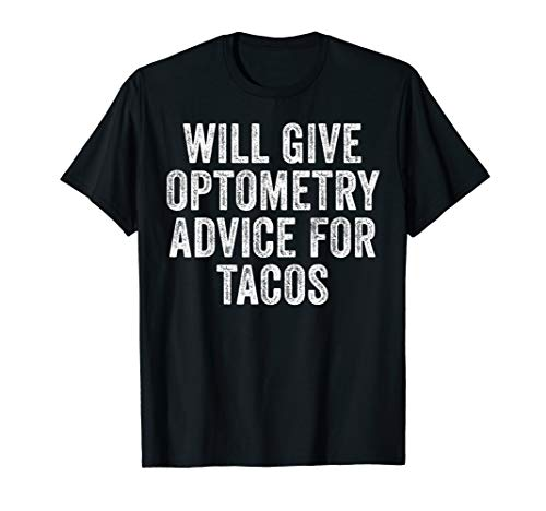 Will Give Optometry Advice For Tacos Optometrist T-Shirt