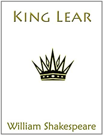 a brief of william shakespeares play king lear King lear by william shakespeare home / literature / king lear / brief summary   but first, lear wants to play a little game called who can say she loves daddy the most in order to determine which daughter will get the biggest piece of land because that's fair.