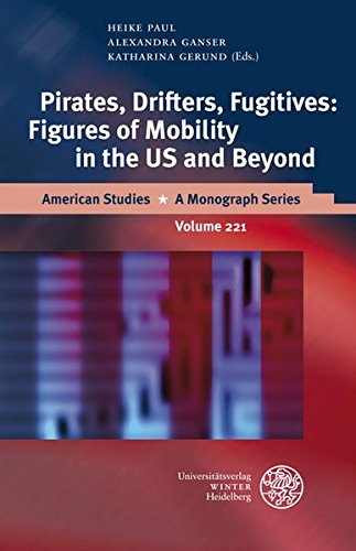 Pirates, Drifters, Fugitives: Figures of Mobility in the US and Beyond (American Studies - a Monograph Series)