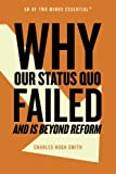 img - for Why Our Status Quo Failed and Is Beyond Reform book / textbook / text book