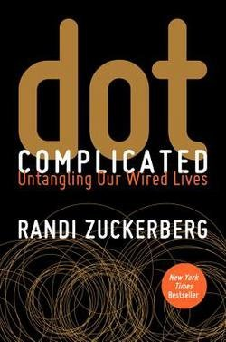Randi Zuckerberg: dot Complicated : Untangling Our Wired Lives (Hardcover); 2013 Edition