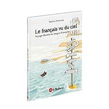 Le français vu du ciel: Voyage illustré en langue française