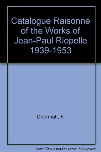Catalogue Raisonne of the Works of Jean-Paul Riopelle 1939-1953