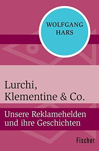 Lurchi, Klementine & Co.: Unsere Reklamehelden und ihre Geschichten