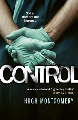 Control: A dark and compulsive medical thriller