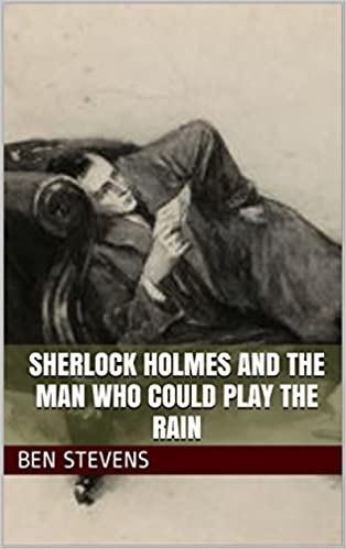 Sherlock Holmes and the Man Who Could Play the Rain